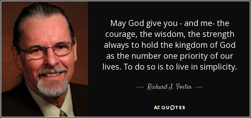 Richard J Foster Quote May God Give You And Me The Courage The