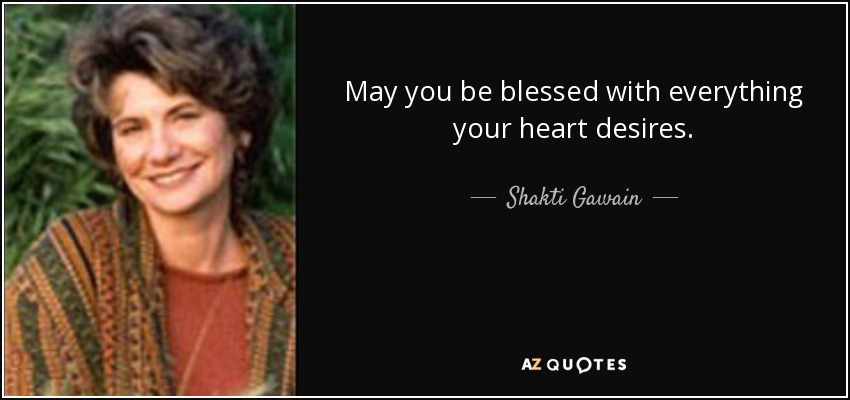 Shakti Gawain Quote May You Be Blessed With Everything Your Heart