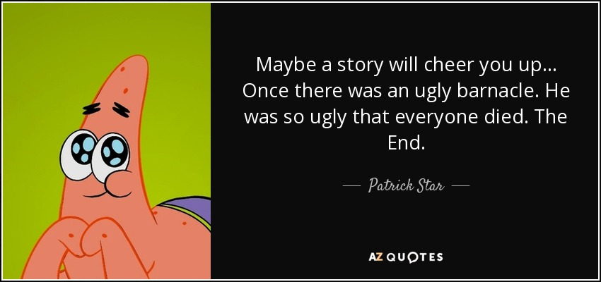 Patrick Star Quote Maybe A Story Will Cheer You Up Once There Was