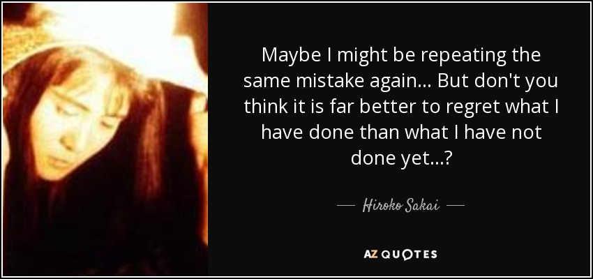Hiroko Sakai Quote Maybe I Might Be Repeating The Same Mistake