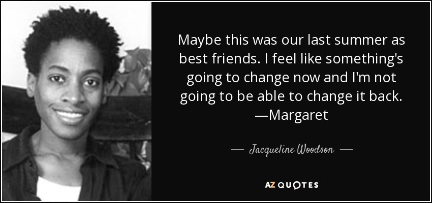 Jacqueline Woodson Quote Maybe This Was Our Last Summer As Best
