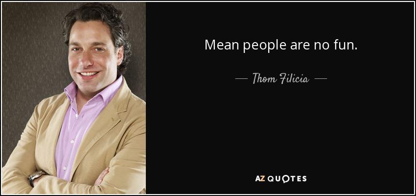 Mean people are no fun. - Thom Filicia