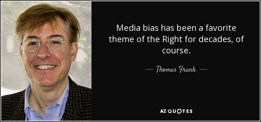 Media bias has been a favorite theme of the Right for decades, of course. - Thomas Frank