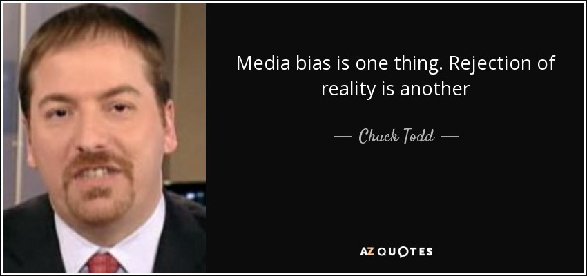 Media bias is one thing. Rejection of reality is another - Chuck Todd