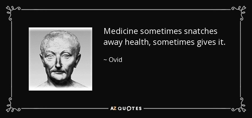 Medicine sometimes snatches away health, sometimes gives it. - Ovid