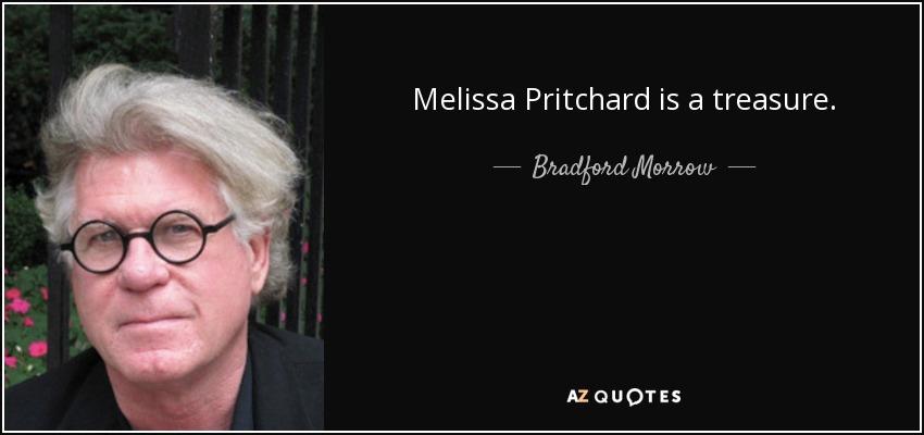 Melissa Pritchard is a treasure. - Bradford Morrow