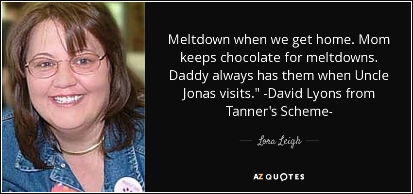 Meltdown when we get home. Mom keeps chocolate for meltdowns. Daddy always has them when Uncle Jonas visits.