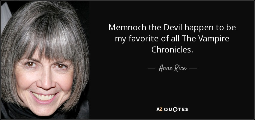 Memnoch the Devil happen to be my favorite of all The Vampire Chronicles. - Anne Rice