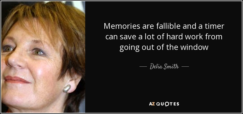 Memories are fallible and a timer can save a lot of hard work from going out of the window - Delia Smith