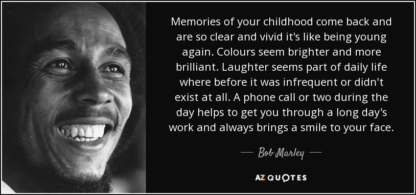 bob marley quote memories of your childhood come back and are so