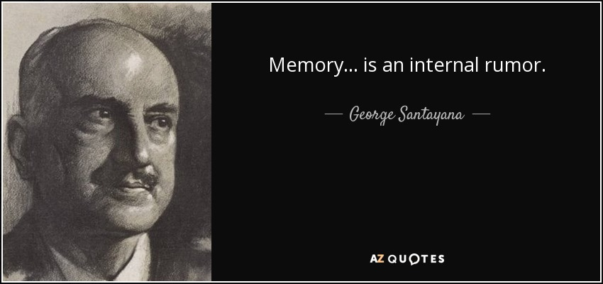 Memory... is an internal rumor. - George Santayana