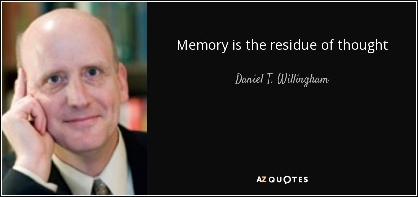 daniel t. willingham essay on memory and learning By daniel t willingham  memory that are relevant to most of the learning that students  can history must prompt her memory when answering a broad essay.