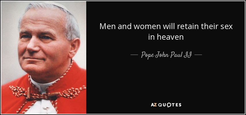 Men and women will retain their sex in heaven - Pope John Paul II