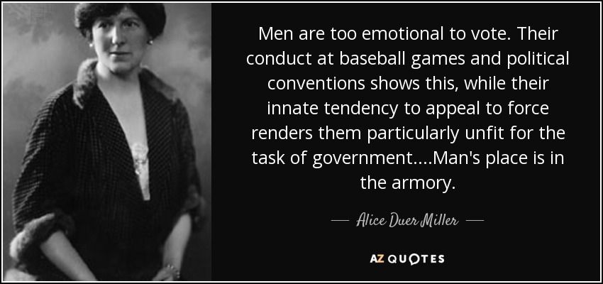 alice duer miller quote men are too emotional to vote their