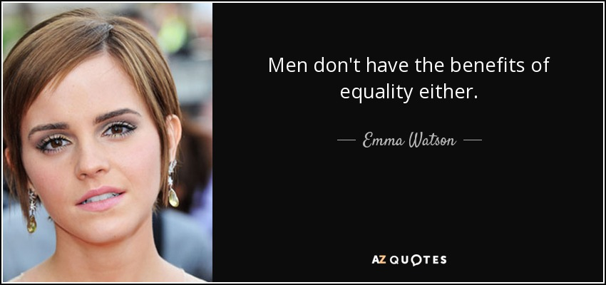 Men don't have the benefits of equality either. - Emma Watson