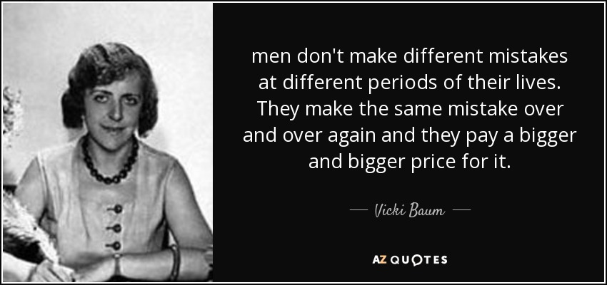 Vicki Baum Quote Men Dont Make Different Mistakes At Different