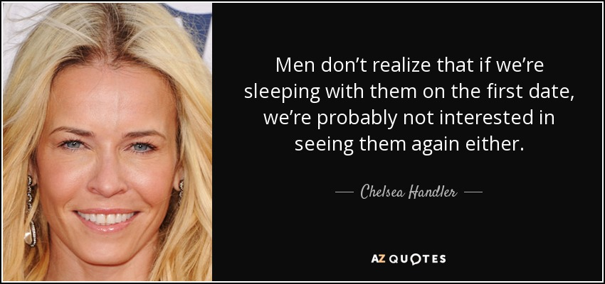 Chelsea Handler quote: Men don't realize that if we're sleeping with