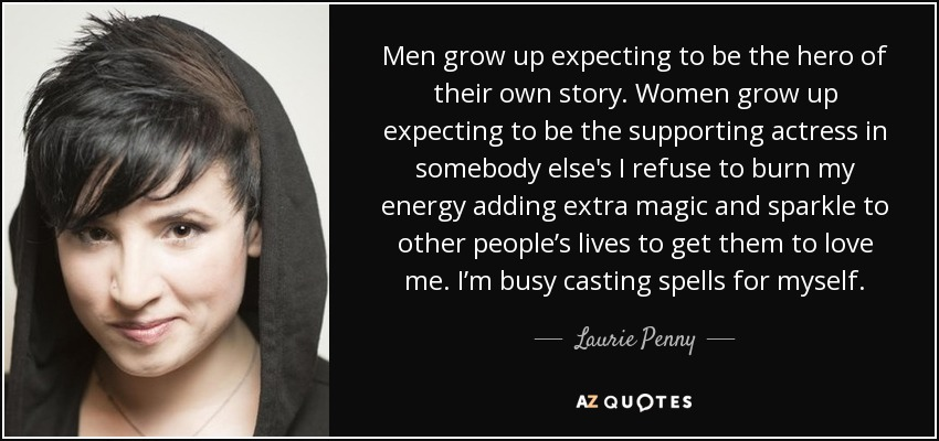 Laurie Penny Quote Men Grow Up Expecting To Be The Hero Of Their