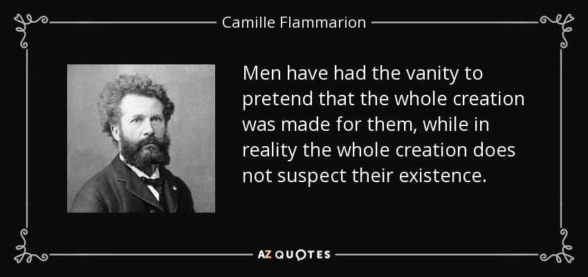 Camille Flammarion Quote Men Have Had The Vanity To Pretend