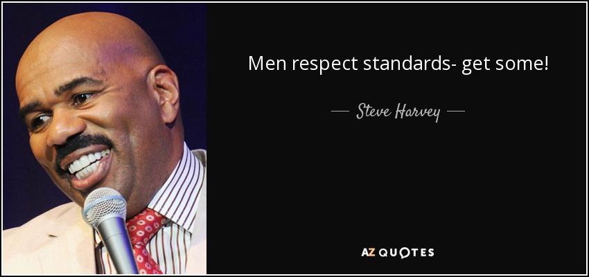 Men respect standards- get some! - Steve Harvey