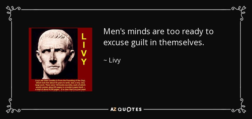 Men's minds are too ready to excuse guilt in themselves. - Livy