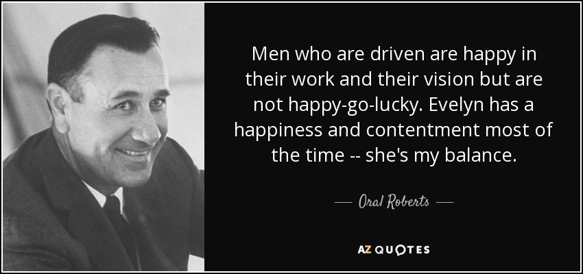 Oral Roberts Quote Men Who Are Driven Are Happy In Their Work And