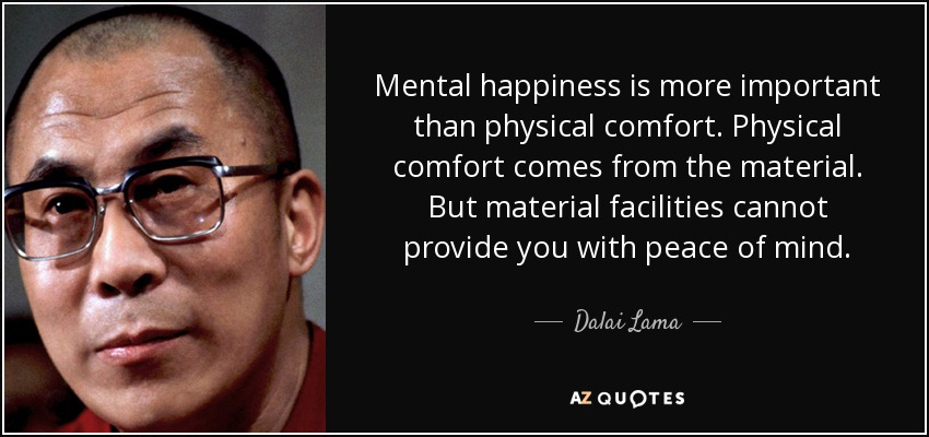 Dalai Lama Quote Mental Happiness Is More Important Than Physical
