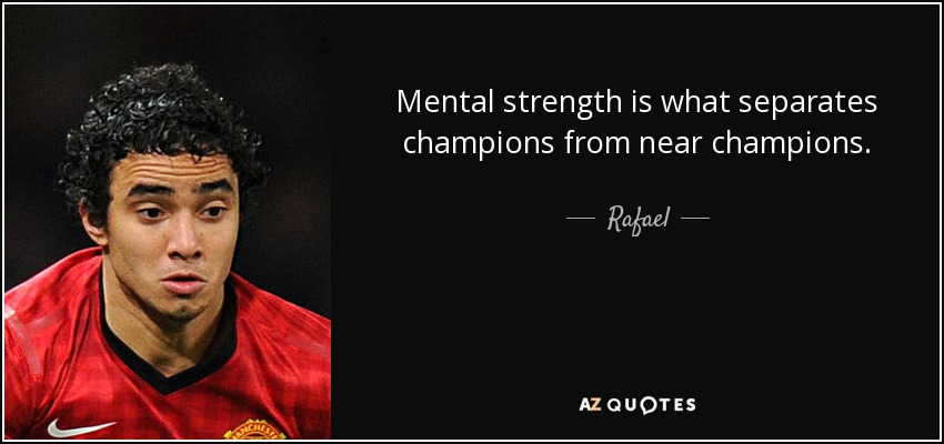 Mental strength is what separates champions from near champions. - Rafael