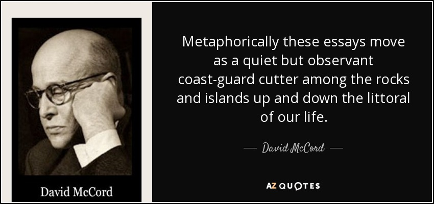 Metaphorically these essays move as a quiet but observant coast-guard cutter among the rocks and islands up and down the littoral of our life. - David McCord