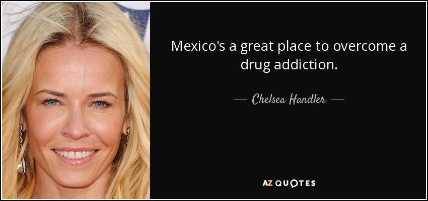 Chelsea Handler quote: Mexico's a great place to overcome a