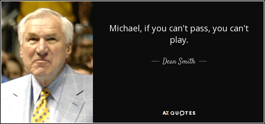 Michael, if you can't pass, you can't play. - Dean Smith