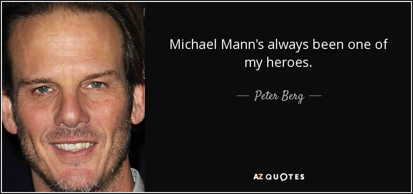 Michael Mann's always been one of my heroes. - Peter Berg