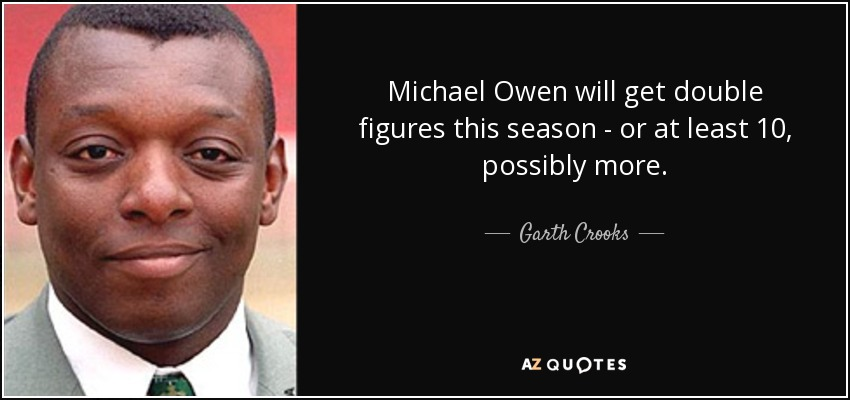 quote-michael-owen-will-get-double-figures-this-season-or-at-least-10-possibly-more-garth-crooks-60-12-31.jpg
