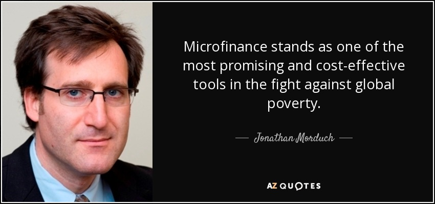Microfinance stands as one of the most promising and cost-effective tools in the fight against global poverty. - Jonathan Morduch