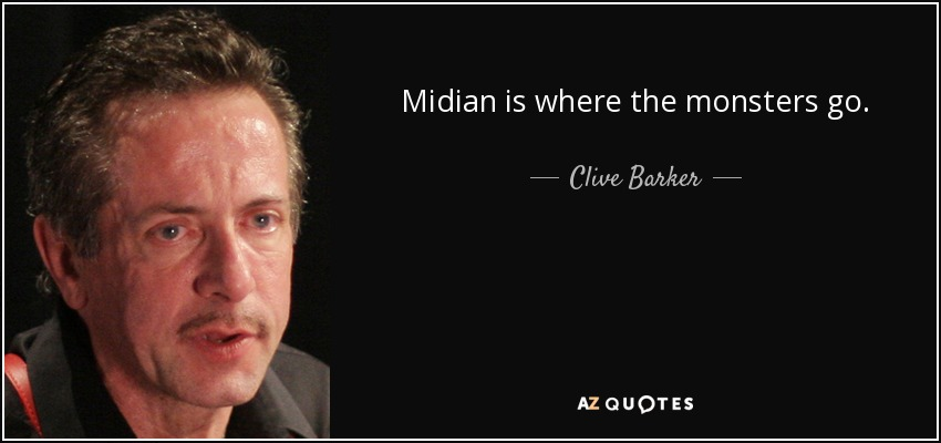 Midian is where the monsters go. - Clive Barker