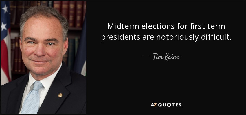 Midterm elections for first-term presidents are notoriously difficult. - Tim Kaine