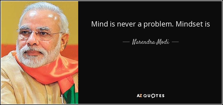 Mind is never a problem. Mindset is - Narendra Modi