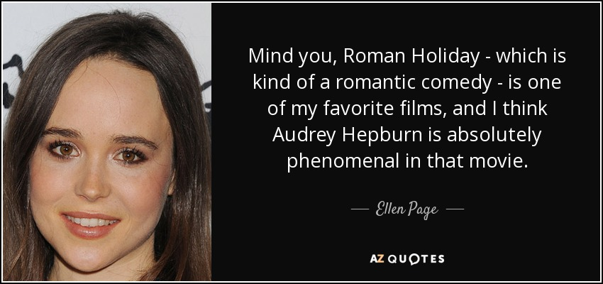 mind you roman holiday which is kind of a romantic comedy is one
