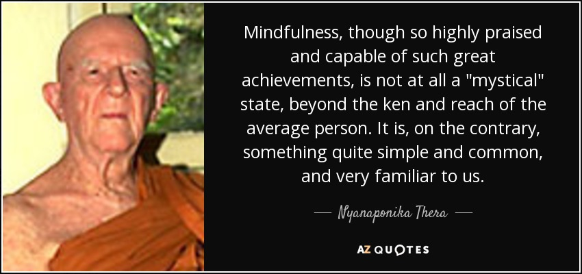 Mindfulness, though so highly praised and capable of such great achievements, is not at all a