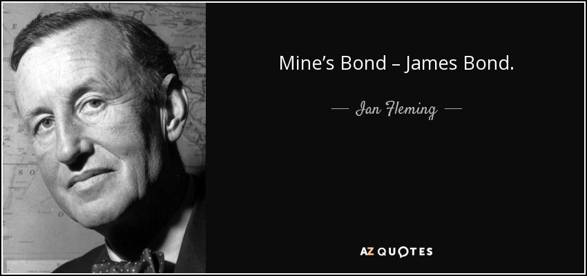 Mine's Bond – James Bond. - Ian Fleming