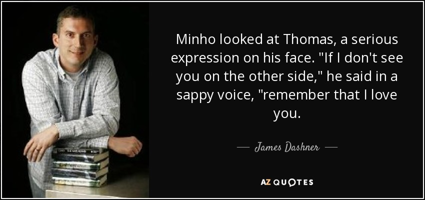 James Dashner Quote Minho Looked At Thomas A Serious Expression On