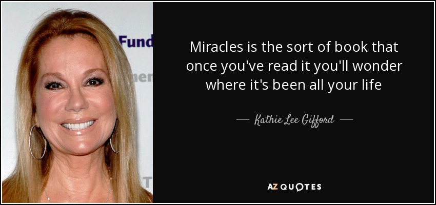 Miracles is the sort of book that once you've read it you'll wonder where it's been all your life - Kathie Lee Gifford