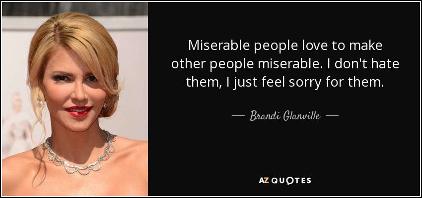 Brandi Glanville quote: Miserable people love to make other ...