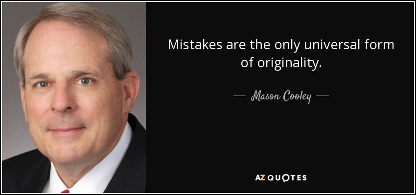 Mistakes are the only universal form of originality. - Mason Cooley