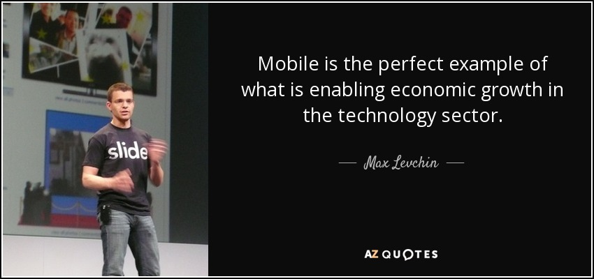 Mobile is the perfect example of what is enabling economic growth in the technology sector. - Max Levchin
