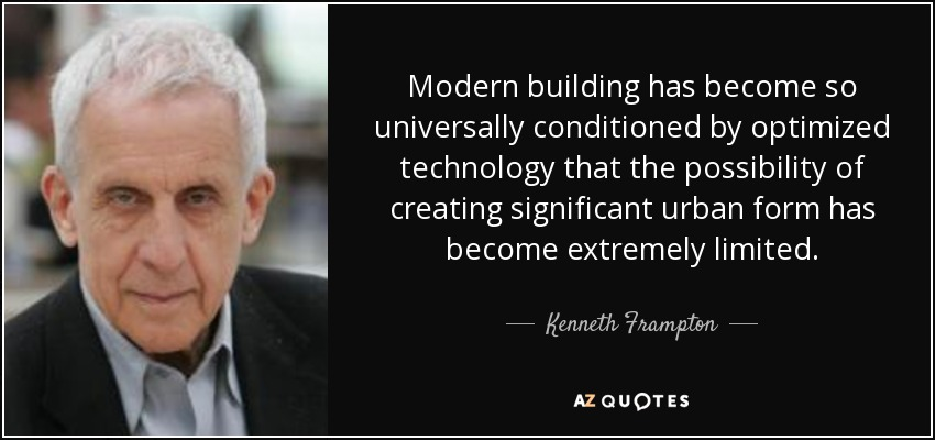 Kenneth Frampton Quote Modern Building Has Become So Universally