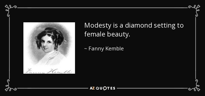 Modesty is a diamond setting to female beauty. - Fanny Kemble