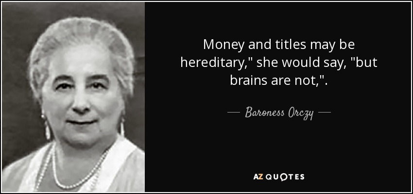 Money and titles may be hereditary,