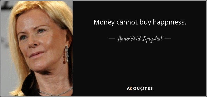 Money cannot buy happiness. - Anni-Frid Lyngstad