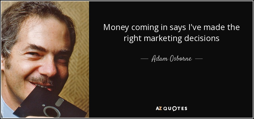 Money coming in says I've made the right marketing decisions - Adam Osborne